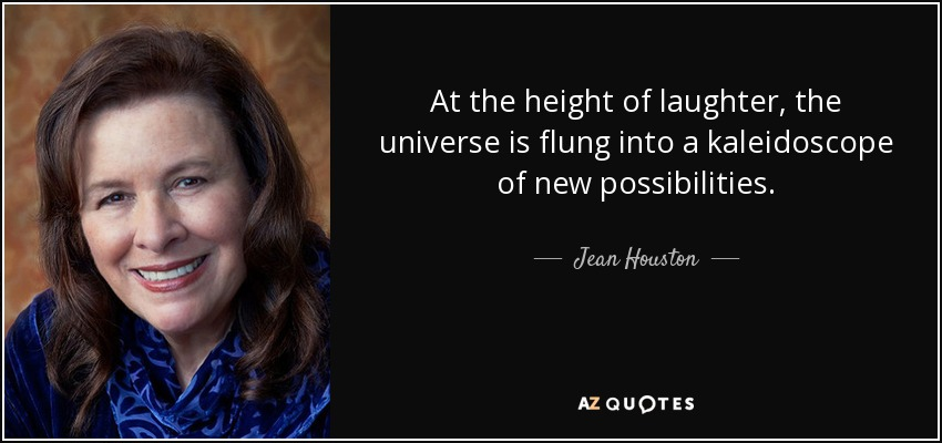 quote-at-the-height-of-laughter-the-universe-is-flung-into-a-kaleidoscope-of-new-possibilities-jean-houston-13-70-86